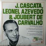 J. Cascata, Leonel Azevedo & Joubert de Carvalho – História da Música Popular Brasileira – Série Grandes Compositores (1983)