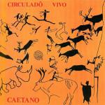 Caetano Veloso – Circuladô Vivo (1992)