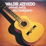 Waldir Azevedo – Minhas Mãos, Meu Cavaquinho (1976)