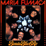 Banda Black Rio – Maria Fumaça (1977)
