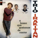 Trio Irakitan – A Bossa Que Gostamos de Cantar