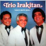 Trio Irakitan – Você é Muito Mais…(1984)